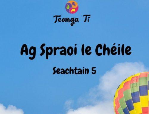 Ag Spraoi le Chéile – Seachtain 5
