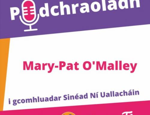 Podchraoladh 6 – Agallamh le Mary-Pat O Malley