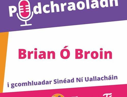 Podchraoladh 2 – Agallamh le Brian Ó Broin