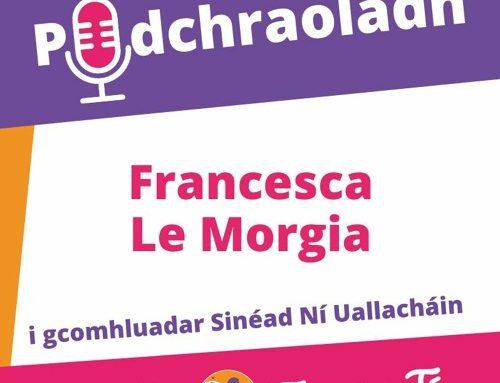 Podchraoladh 4 – Agallamh le Francesca Le Morgia